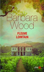 Barbara Wood - Fleuve lointain.