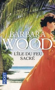 Barbara Wood - L'Ile du feu sacré.