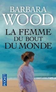 Barbara Wood - La femme du bout du monde.