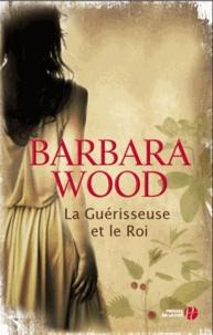 Barbara Wood - La guérisseuse et le roi.