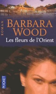 Barbara Wood - Les fleurs de l'Orient.
