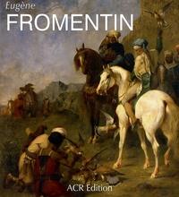 Barbara Wright et James Thompson - Eugène Fromentin (1820-1876) - Visions d'Algérie et d'Egypte.