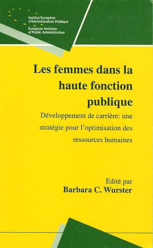 Barbara Wurster et Marie-José Raetsen - Les femmes dans la haute fonction publique - Développement de carrière : une stratégie pour l'optimisation des ressources humaines.