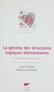 Bärbel Inhelder et Jean Piaget - La génèse des structures logiques élémentaires - Classification et sériations.