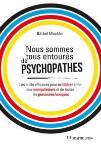 Ebooks Téléchargement Légal Nous sommes tous des psychopathes  - Les outils efficaces pour se libérer enfin des manipulateurs et de toutes les personnes toxiques 9782813220950 PDF (Litterature Francaise) par Bärbel Mechler