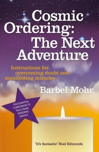 Bärbel Mohr - Cosmic Ordering: The Next Adventure - Instructions for Overcoming Doubt and Manifesting Miracles.