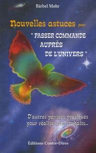 """Bärbel Mohr - Nouvelles astuces """"pour passer commande auprès de l'univers"""" - De nouvelles pensées pratiques pour réaliser vos souhaits...."""