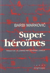 Barbi Markovic - Superhéroïnes.