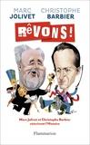 Barbier et  Jolivet - Rêvons ! - Sur une idée originale de Marc Jolivet, Christophe Barbier et Marc Jolivet réécrivent l'Histoire.