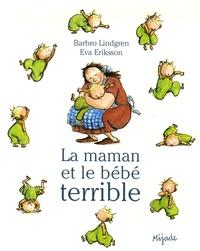 Barbro Lindgren et Eva Eriksson - La maman et et le bébé terrible.