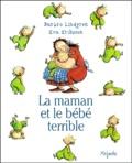 Barbro Lindgren et Eva Eriksson - La maman et le bébé terrible.