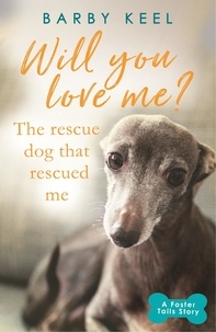 Barby Keel - Will You Love Me? The Rescue Dog that Rescued Me - A Foster Tails Story.