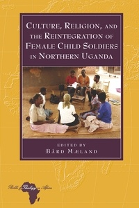 Bard Maeland - Culture, Religion, and the Reintegration of Female Child Soldiers in Northern Uganda.