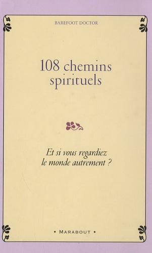 Barefoot Doctor - 108 chemins spirituels - Et si vous regardiez le monde autrement ?.