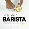 Barista - Le Guide du Barista - Les essentiels pour déguster les meilleurs cafés à la maison.