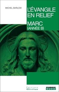 Barlow Michel - L'évangile en relief - Marc (année B).