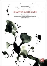 Barnabé Janin - Chanter sur le livre - Manuel pratique d'improvisation polyphonique de la Renaissance.
