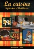 Barnabé Laye - La cuisine africaine et antillaise - Tout un poème.