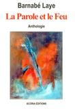 Barnabé Laye - La Parole et le Feu - Anthologie.