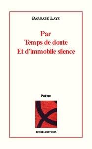 Barnabé Laye - Par temps de doute - Et d'immobile silence.