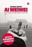 Barnaby Martin - Ai Weiwei - Histoire d'une arrestation.
