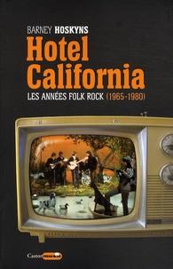 Barney Hoskyns - Hotel California - Les années folk rock 1965-1980.