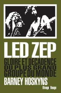 Barney Hoskyns - Led Zep - Gloire et décadence du plus grand groupe du monde.