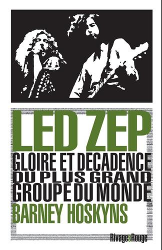 Led Zep. Gloire et décadence du plus grand groupe du monde