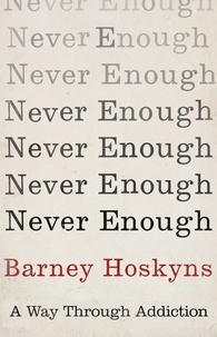 Barney Hoskyns - Never Enough - A Way Through Addiction.