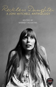 Barney Hoskyns - Reckless Daughter - A Joni Mitchell Anthology.