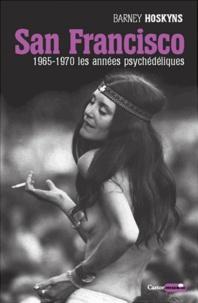 Barney Hoskyns - San Francisco - 1965-1970, les années psychédéliques.