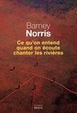 Barney Norris - Ce qu'on entend quand on écoute chanter les rivières.