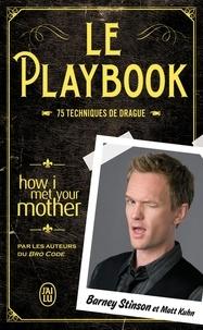 Barney Stinson et Matt Kuhn - Le playbook - 75 techniques de drague.