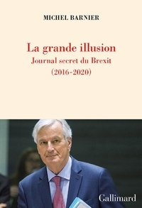 Barnier Michel - La grande illusion - Journal secret du Brexit (2016-2020).