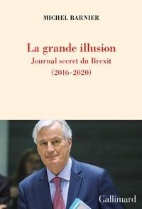 Barnier Michel - La grande illusion - Journal secret du Brexit (2016-2020).