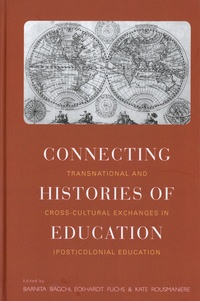 Barnita Bagchi et Eckhardt Fuchs - Connecting Histories of Education - Transnational and Cross-Cultural Exchanges in (Post)Colonial Education.