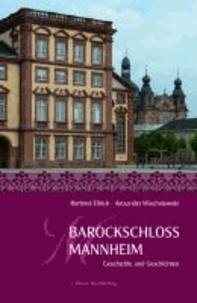 Barockschloss Mannheim - Geschichte und Geschichten.