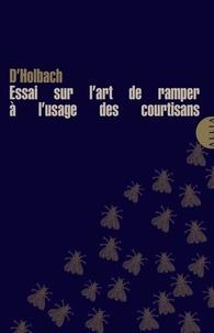Baron d'Holbach - Essai sur l'art de ramper à l'usage des courtisans.