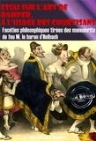 Baron d'Holbach - Essai sur l'art de ramper,  à l'usage des Courtisans - Facéties philosophiques tirées des manuscrits de feu M. le baron d'Holbach (édition intégrale).