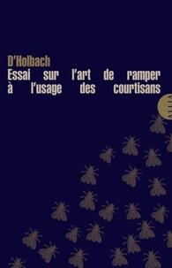 Baron d'Holbach - Essai sur l'art de ramper, à l'usage des courtisans.