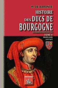 Baron de Barante - Histoire des ducs de Bourgogne de la maison de Valois (1364-1482) - Tome 5, Philippe de Bon (1453-1467).