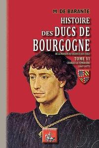 Baron de Barante - Histoire des ducs de Bourgogne de la maison de Valois (1364-1482) - Tome 6, Charles le Téméraire (1467-1477).
