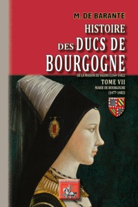 Baron de Barante - Histoire des ducs de Bourgogne de la maison de Valois (1364-1482) - Tome 7, Marie de Bourgogne (1477-1482).