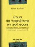 Baron du Potet - Cours de magnétisme en sept leçons - Augmenté du Rapport sur les expériences magnétiques faites par la Commission de l'Académie royale de médecine en 1831.