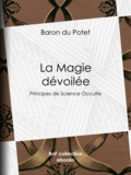 Baron du Potet - La Magie dévoilée - Principes de Science Occulte.