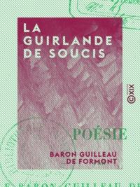 Baron Guilleau de Formont - La Guirlande de soucis.