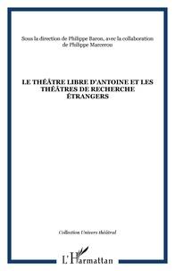 Baron et Philippe Marcerou - Le théâtre libre d'Antoine et les théâtres de recherche étrangers.