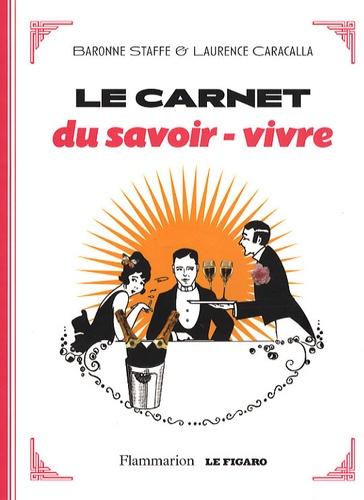 Baronne Staffe et Laurence Caracalla - Le carnet du savoir-vivre.