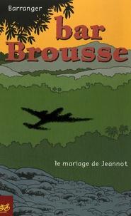 Barranger - Bar Brousse - Le mariage de Jeannot.