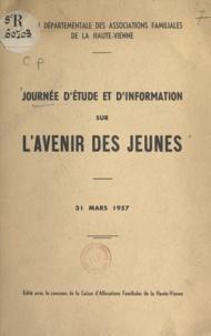 Barre et  Delaygue - Journée d'étude et d'information sur l'avenir des jeunes - 31 mars 1957. Exposés et discussions.